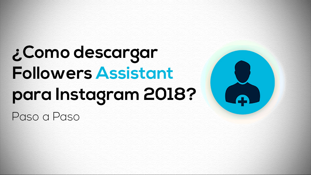 Como descargar Followers Assistant version 3.4 para Instagram 2019